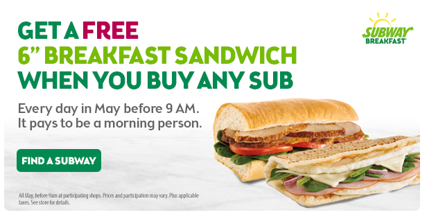 Get a FREE Breakfast Sandwich with purchase of any sub. Valid before 9am.